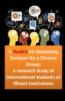 A Toolkit for Reframing Services for a Diverse Group: a research study of international students at Illinois Institutions