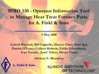 Operator Information Tool to Manage Heat Treat Furnace Parts for A.Finkl & Sons (semester?), IPRO 330: Finkl Operator Info Tool Manage Heat Treat Furnace IPRO 330 IPRO Day Presentation Sp06