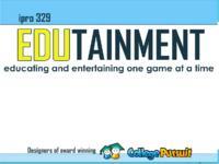 Edutainment (semester?), IPRO 329: Edutainment IPRO 329 IPRO Day Presentation Sp06