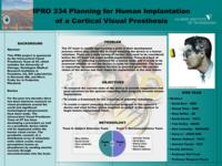 PLANNING FOR HUMAN IMPLANTATION OF A CORTICAL VISUAL PROSTHESIS (Semester Unknown) IPRO 334: PlanningForHumanImplantationOfACorticalVisualProthesisIPRO334PosterF09