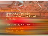 Power Measurement for Road Bicycles: Towards a Universal Solution (sequence unknown), IPRO 324 - Deliverables: IPRO 324 IPRO Day Presentation F09