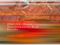 Power Measurement for Road Bicycles: Towards a Universal Solution (sequence unknown), IPRO 324 - Deliverables: IPRO 324 Midterm Presentation F09