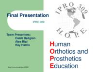 Orthotics and Prosthetics in Latin America (Semester Unknown) IPRO 309: Orthotic and Prosthetic Education for Latin America and the United States IPRO 309 Final Presentation F08