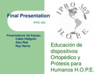 Orthotics and Prosthetics in Latin America (Semester Unknown) IPRO 309: Orthotic and Prosthetic Education for Latin America and the United States IPRO 309 Final Presentation Spanish F08