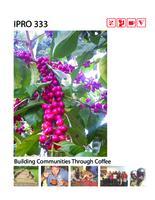 Crop to Cup Coffee: Building Communities through Coffee (Semester 2) IPRO 333: BuildingComunitiesThroughCoffeeIPRO333FinalReportF10