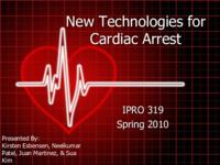 New Technologies For Cardiac Arrest Patients (Semester Unknown) IPRO 319: NewTechnologiesForCardiacArrestIPRO319FinalPresentationSp10