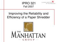 Enhancing the Reliability and Performance of Paper Shredders (semester?), IPRO 321: Enhancing the Reliability and Perf of Paper Shredders IPRO 321 IPRO Day Presentation F07