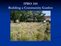 Building a Community Garden (semester?), IPRO 344: Community Gardening IPRO 344 IPRO Day Presentation S06