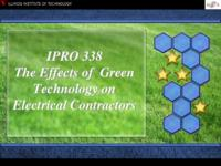 The Effects of Green Technology on Electrical Contractors (Semester Unknown) IPRO 338: The Effects of Green Technology on Electrical Contractors IPRO 338 Final Presentation F08