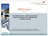 Technology and Business Innovations to Improve Operations (Semester Unknown) IPRO 306: TechnologyAndBusinessInnovationsToImproveOperationsIPRO306FinalPresentationF09