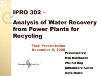 Analysis of Water Recovery from Power Plants for Recycling (Semester Unknown) IPRO 302: Analysis of Water Recovery from Power Plants for Recycling IPRO 302 Final Presentation F08