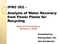 Analysis of Water Recovery from Power Plants for Recycling (Semester Unknown) IPRO 302: Analysis of Water Recovery from Power Plants for Recycling IPRO 302 Mid Term F08
