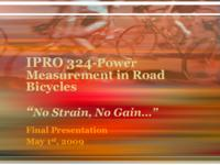 Power Measurement for Road Bicycles: Towards a Universal Solution (Semester Unknown) IPRO 324: PowerMeasurementsForRoadBicyclesIPRO324FinalPresentationSp09