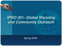 Global Warming and Community Outreach (Semester Unknown) IPRO 331: GlobalWarmingandCommunityOutreachIPRO328MidTermPresentationSp09