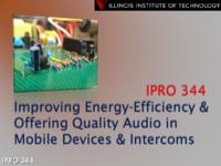 Improving Audio Quality and Energy Efficiency in Mobile Devices and Intercom Systems (Semester Unknown) IPRO 344: ImprovingAudioQualityandEnergyEfficiencyInMobileDevicesandIntercomSystemsIPRO344FinalPresentationF09