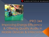 Improving Audio Quality and Energy Efficiency in Mobile Devices and Intercom Systems (Semester Unknown) IPRO 344: ImprovingAudioQualityandEnergyEfficiencyInMobileDevicesandIntercomSystemsIPRO344MidTermPresentationF09