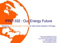 Our Energy Future (Semester Unknown) IPRO 332: Our Energy Future IPRO 332 Midterm Presentation Sp08