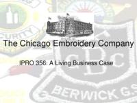 Chicago Embroidery Company: A Living Business Case (Semester Unknown) IPRO 356: Chicago Embroidery Company A Living Business Case IPRO 356 Final Report Sp08