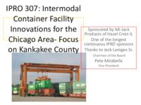Intermodal Container Facility Innovations for the Chicago Area with focus on Kankakee (Semester Unknown) IPRO 307): IntermodalContainerFacilityIPRO307FinalPresentationSp11