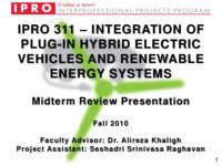 Integration of Plug-in Hybrid Electric Vehicles and Renewable Energy Systems (Semester Unknown) IPRO 311: IntegrationOfPlug-InHybridElectricVehiclesAndRenewableEnergySystemIPRO311MidTermPresentationF10