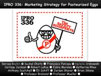 Marketing Strategy for Pasteurized Eggs to Create Informed Customers (Semester Unknown) IPRO 336: MarketingStrategyForPasteurizedEggsToCreateInformedCustomersIPRO336FinalPresentationSp09
