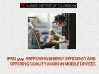 Improving Energy‐Efficient and Offering Quality Audio for Mobile Devices (Semester Unknown) IPRO 344